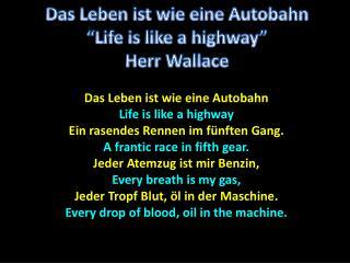 D as  Leben ist wie eine Autobahn Life is like a highway Ein rasendes Rennen im fünften  Gang.