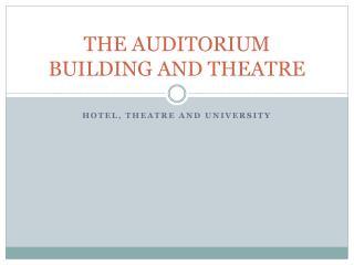 THE AUDITORIUM BUILDING AND THEATRE