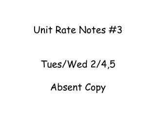 Unit Rate Notes #3 Tues/Wed 2/4,5 Absent Copy