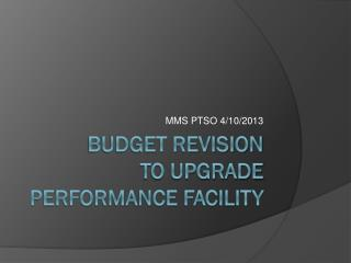 Budget Revision to upgrade Performance Facility