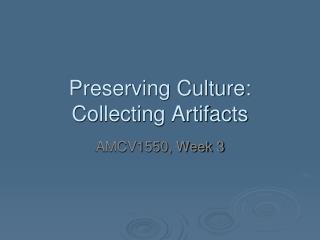 Preserving Culture:  Collecting Artifacts
