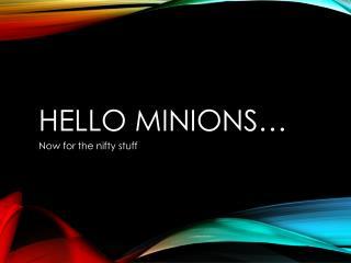 Hello Minions…