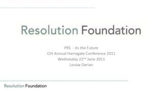 PRS  - its the Future CIH Annual Harrogate Conference 2011 Wednesday 22 nd  June 2011