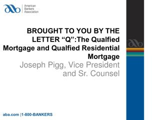"BROUGHT TO YOU BY THE LETTER ""Q"":The  Qualfied  Mortgage and  Qualfied  Residential Mortgage"