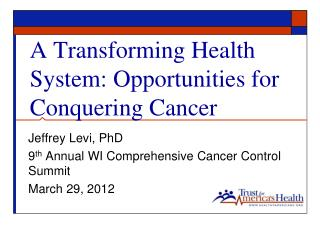 A Transforming Health System: Opportunities for Conquering Cancer