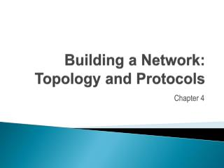 Building a Network: Topology and Protocols