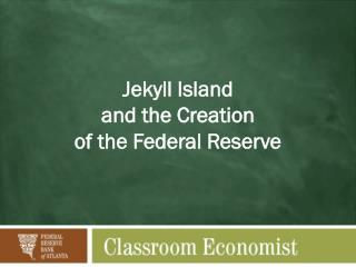 Jekyll Island  and the Creation  of the Federal Reserve