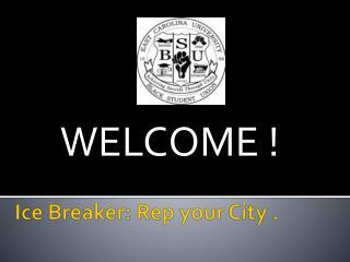 Ice Breaker: Rep your City .
