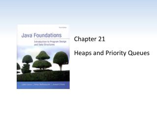 Chapter 21 Heaps and Priority Queues