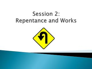 Session 2: Repentance and Works