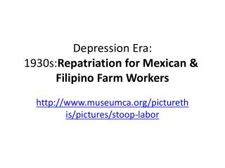 Depression Era: 1930s: Repatriation for Mexican &    Filipino  Farm Workers