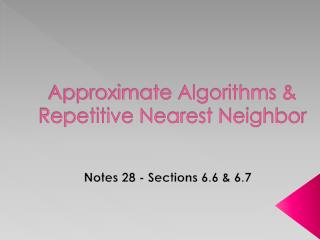 Approximate Algorithms & Repetitive Nearest Neighbor
