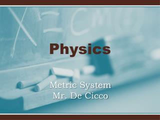Metric System Mr.  De  Cicco
