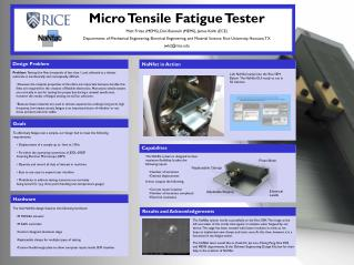 Micro Tensile Fatigue Tester Matt Fritze (MEMS), Dan Bianculli (MEMS), James Kohli (ECE)