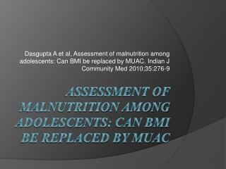 Assessment of malnutrition among adolescents: Can BMI be replaced by MUAC