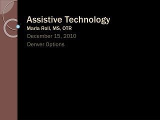 Assistive Technology Marla Roll, MS, OTR