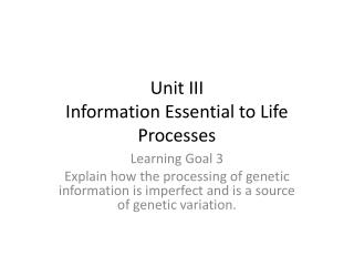 Unit III Information Essential to Life Processes