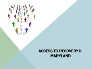 ACCESS TO RECOVERY III  Maryland