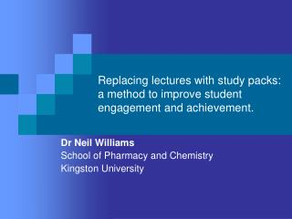 Replacing lectures with study packs: a method to improve student engagement and achievement.