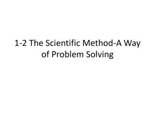 1-2 The Scientific Method-A Way of Problem Solving
