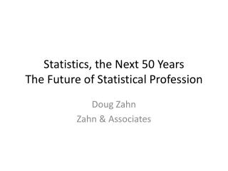 Statistics, the Next 50 Years  The Future of Statistical  P rofession
