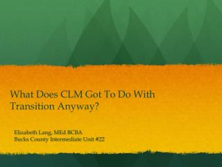 What Does CLM Got To Do With Transition Anyway?