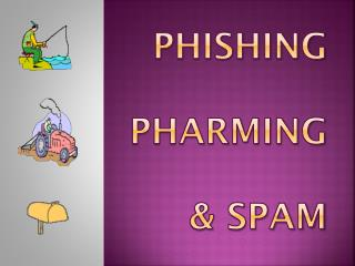 Phishing Pharming & spam