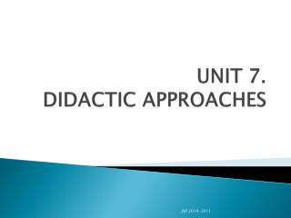 UNIT 7. DIDACTIC APPROACHES