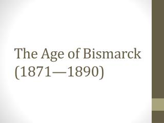 The Age of Bismarck (1871—1890)