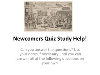 Newcomers Quiz Study Help!
