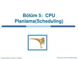 Bölüm  5:  CPU  Planlama( Scheduling )