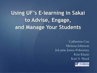 Using  UF's E-learning in Sakai  to Advise , Engage,  and Manage  Your  Students