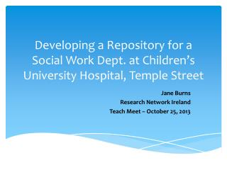 Developing a Repository for a Social  Work Dept.  at Children's University Hospital, Temple Street