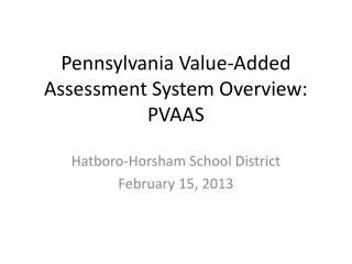 Pennsylvania Value-Added Assessment System Overview: PVAAS