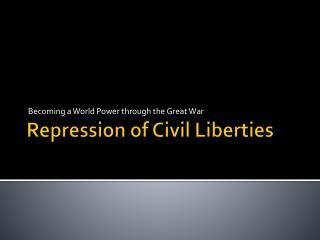Repression of Civil Liberties