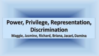 Power, Privilege, Representation, Discrimination