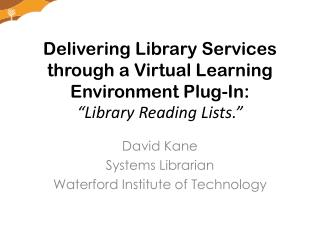 David Kane Systems Librarian Waterford Institute of Technology