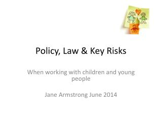 Policy, Law & Key Risks