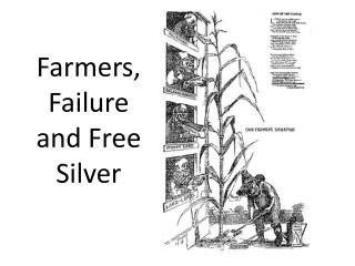 Farmers,  Failure and Free Silver
