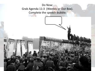 Do Now: Grab Agenda 11:3  (Weebly or Out Box). Complete the speech bubble .