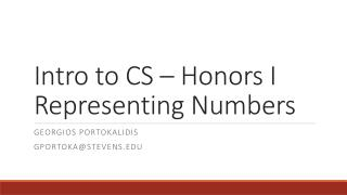 Intro to CS – Honors I Representing Numbers