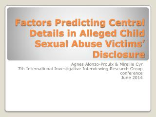 Factors Predicting Central Details in Alleged Child Sexual Abuse Victims' Disclosure