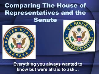 Comparing The  House of  Representatives and the Senate