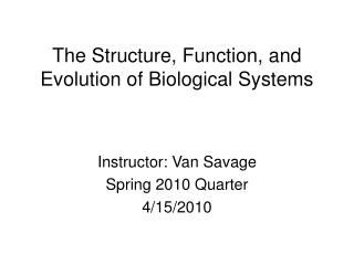 The Structure, Function, and Evolution of Biological Systems