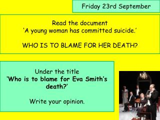 Read the document 'A young woman has committed suicide.' WHO IS TO BLAME FOR HER DEATH?