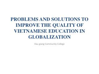 PROBLEMS AND SOLUTIONS TO IMPROVE THE QUALITY OF VIETNAMESE EDUCATION IN GLOBALIZATION