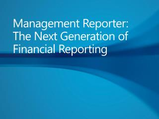 Management Reporter: The Next Generation of Financial Reporting