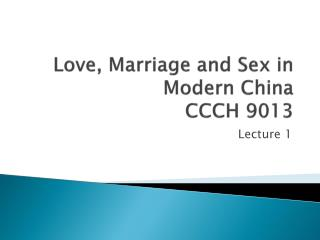 Love, Marriage and Sex in Modern China  CCCH 9013