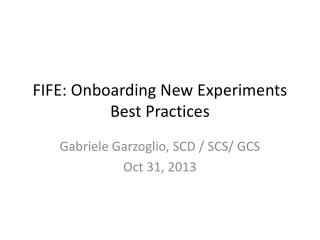FIFE: Onboarding  N ew  Experiments  Best  Practices