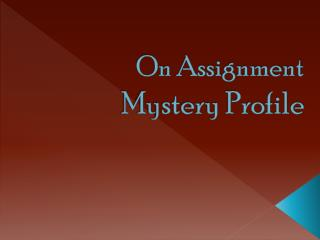 On Assignment Mystery Profile